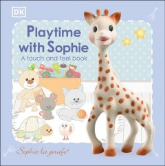 Playtime with Sophie : a touch and feel book - Dawn Sirett