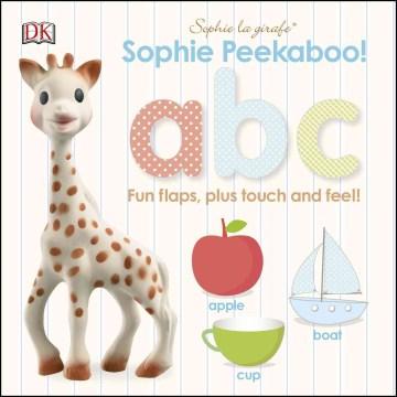 Sophie Peekaboo! ABC : fun flaps, plus touch and feel! - Dawn Sirett