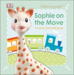 Sophie on the move : a touch and feel book - Dawn Sirett