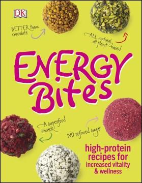 Energy bites : high-protein recipes for increased vitality & wellness - Kate (Gardener) Turner