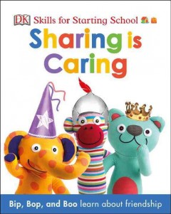 Sharing is caring : Bip, Bop and Boo learn about friendship - Hélène Hilton