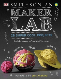 Maker Lab 28 Super Cool Projects: Build * Invent * Create * Discover - Jack Challoner