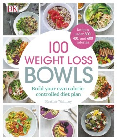 100 weight loss bowls : build your own calorie-controlled diet plan - Heather Whinney