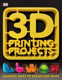 3D printing projects / US editor, Karyn Gerhard