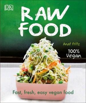 Raw Food : Fast, Fresh, Easy Vegan Food - Anat Fritz