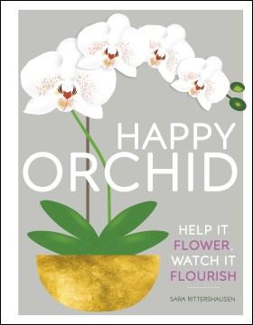 Happy orchid : help it flower, watch it flourish - Sara Rittershausen