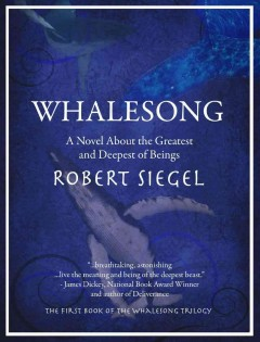Whalesong : a novel about the greatest and deepest of beings - Robert Siegel