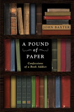 A pound of paper : confessions of a book addict - John Baxter
