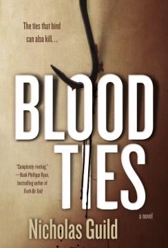 Blood ties A Novel. Nicholas Guild. - Nicholas Guild