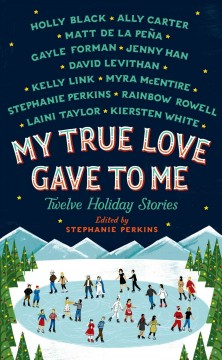 My true love gave to me : twelve holiday stories.