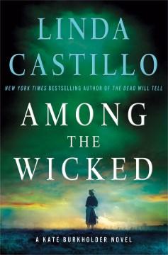 Among the wicked : a Kate Burkholder novel - Linda Castillo