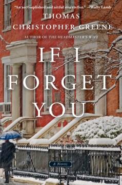 If I forget you : a novel - Thomas Christopher Greene