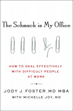 The schmuck in my office : how to deal effectively with difficult people at work - Jody Foster