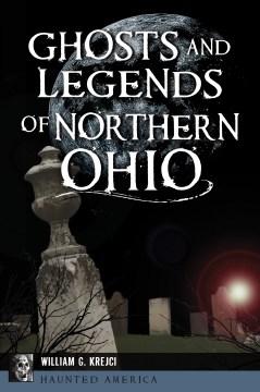Ghosts and Legends of Northern Ohio - William G Krejci