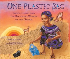 One plastic bag : Isatou Ceesay and the recycling women of the Gambia - Miranda Paul
