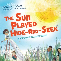 The sun played hide-and-seek : a personification story - Brian P Cleary