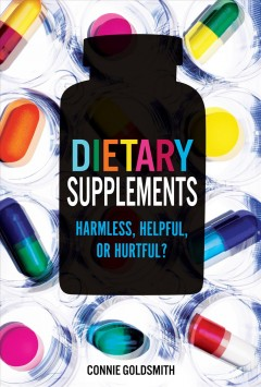 Dietary Supplements : Harmless, Helpful, or Hurtful? - Connie Goldsmith