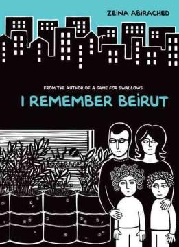 I remember Beirut. Zeina Abirached. - Zeina Abirached