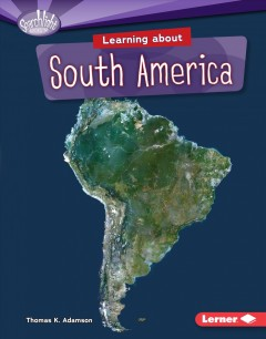 Learning About South America - Thomas K Adamson