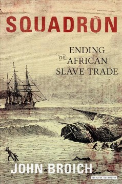 Squadron : Ending the African Slave Trade - John Broich