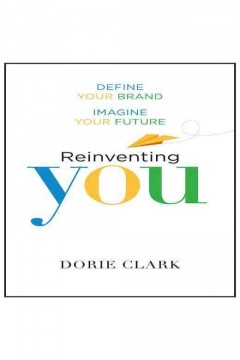 Reinventing you : define your brand, imagine your future / Dorie Clark  - Dorie Clark