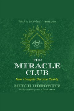 The miracle club : how thoughts become reality - Mitch Horowitz