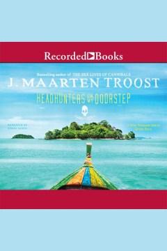 Headhunters on my doorstep : a true Treasure Island ghost story - J. Maarten Troost