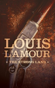 The strong land : a Western sextet - Louis L'Amour