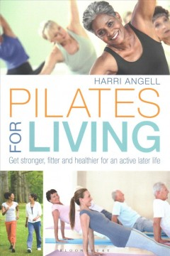 Pilates for Living : Get Stronger, Fitter and Healthier for an Active Later Life - Harri Angell