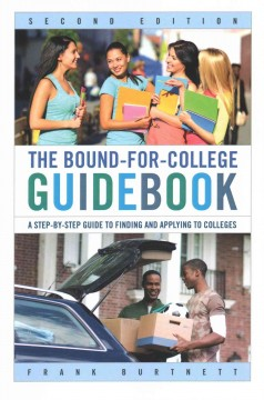 The bound-for-college guidebook : a step-by-step guide to finding and applying to colleges / Frank Burtnett - Frank Burtnett