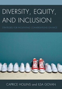 Diversity, equity, and inclusion : strategies for facilitating conversations on race - Caprice D Hollins
