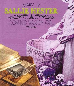 Diary of Sallie Hester : a covered wagon girl  - Sallie Hester