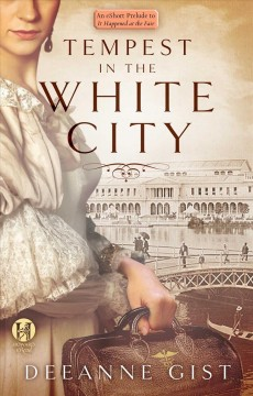 Tempest in the white city : an eshort prelude to It happened at the fair - Deeanne Gist