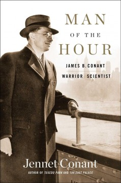 Man of the Hour : James B. Conant, Warrior Scientist - Jennet Conant