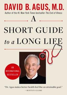 A short guide to a long life. David B Agus. - David Agus