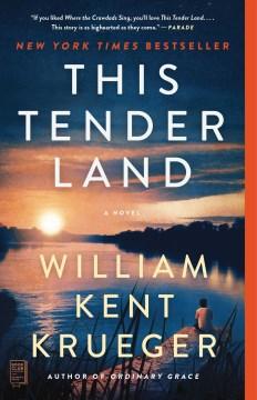 This tender land : a novel - William Kent Krueger