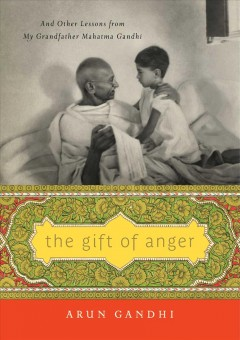 Gift of Anger : And Other Lessons from My Grandfather Mahatma Gandhi - Arun Gandhi