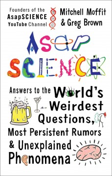 Asapscience : Answers to the World's Weirdest Questions, Most Persistent Rumors, and Unexplained Phenomena - Mitchell; Brown Moffit