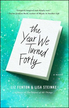 The year we turned forty : a novel - Liz Fenton