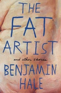 The fat artist : and other stories - Benjamin Hale