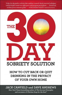 30-day Sobriety Solution : How to Cut Back or Quit Drinking in the Privacy of Your Own Home - Jack; Andrews Canfield