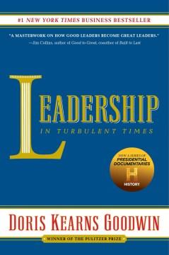 Leadership In Turbulent Times : - Doris Kearns Goodwin