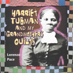Harriet Tubman and my grandmother's quilts - Lorenzo Pace