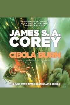 Cibola burn : Expanse Series, Book 4. James S. A Corey. - James S. A Corey