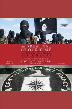 The great war of our time The CIA's Fight against Terrorism from al Qa'ida to ISIS. Michael Morell. - Michael Morell