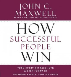 How successful people win : turn every setback into a step forward - John C Maxwell