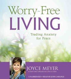 Worry-free living : trading anxiety for peace - Joyce Meyer