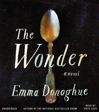 The wonder : a novel - Emma Donoghue