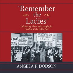 Remember the ladies : celebrating those who fought for freedom at the ballot box - Angela P Dodson