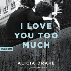 I love you too much - Alicia Drake